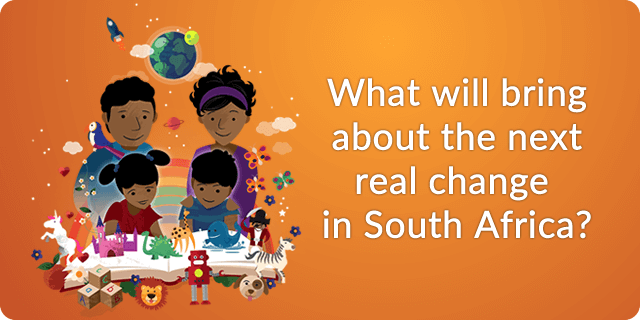 What will bring  about the next real change in South Africa?